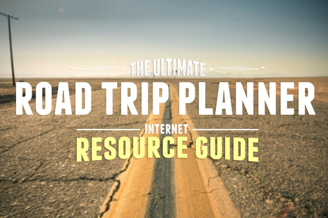 The Ultimate Road Trip Planner Internet Resource Guide