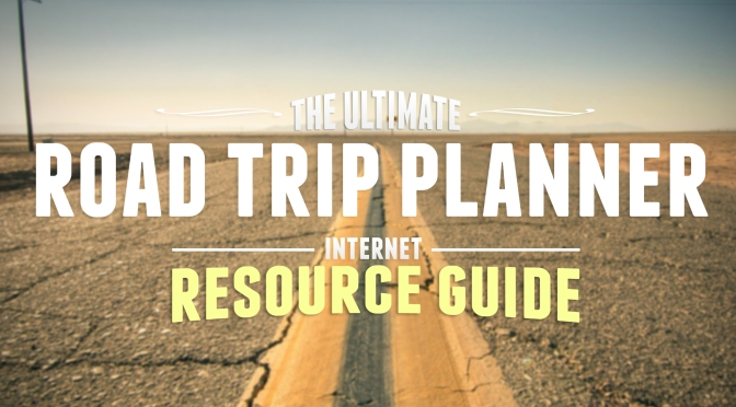 Plan A Road Trip >> The Ultimate Road Trip Planner Internet Resource Guide Road Trip